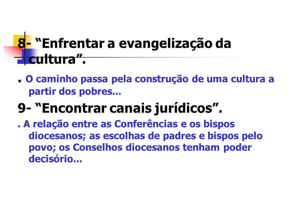 8- Enfrentar a evangelização da cultura.. O caminho passa pela construção de uma cultura a partir dos pobres... 9- Encontrar canais jurídicos.. A rela