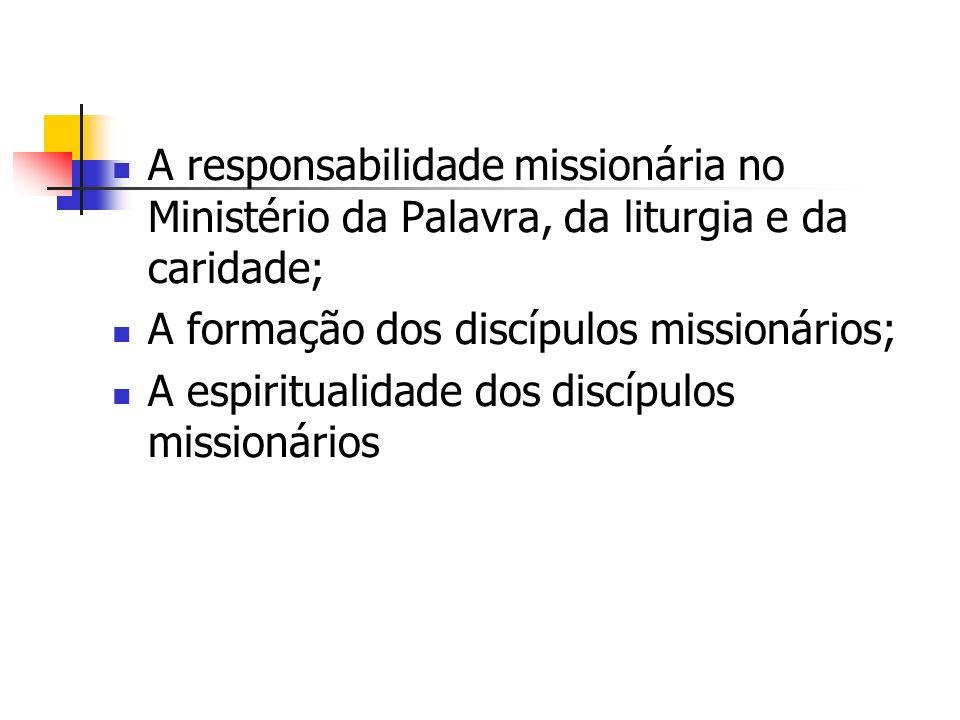 A responsabilidade missionária no Ministério da Palavra, da liturgia e da caridade; A formação dos discípulos missionários; A espiritualidade dos disc