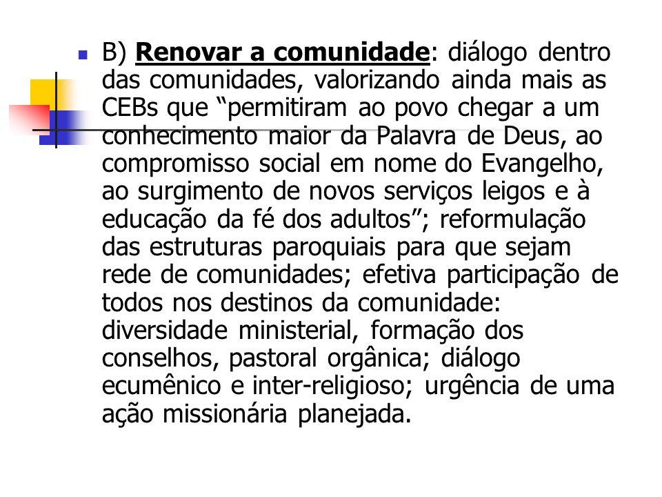 B) Renovar a comunidade: diálogo dentro das comunidades, valorizando ainda mais as CEBs que permitiram ao povo chegar a um conhecimento maior da Palav