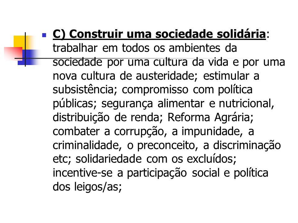 C) Construir uma sociedade solidária: trabalhar em todos os ambientes da sociedade por uma cultura da vida e por uma nova cultura de austeridade; esti