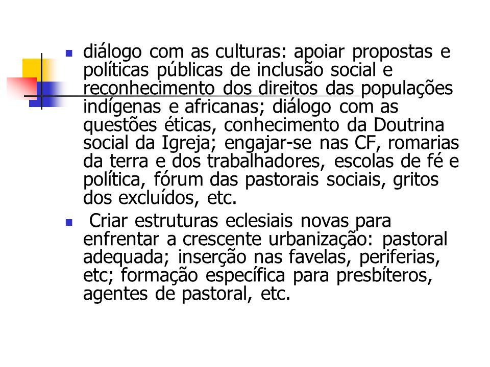 diálogo com as culturas: apoiar propostas e políticas públicas de inclusão social e reconhecimento dos direitos das populações indígenas e africanas;