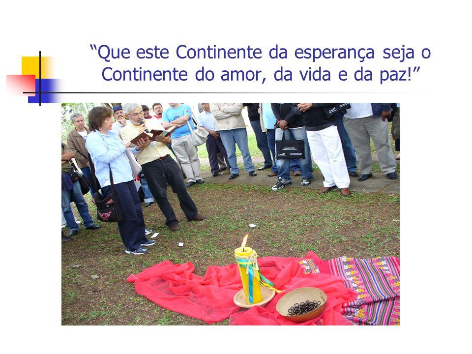 Que este Continente da esperança seja o Continente do amor, da vida e da paz!
