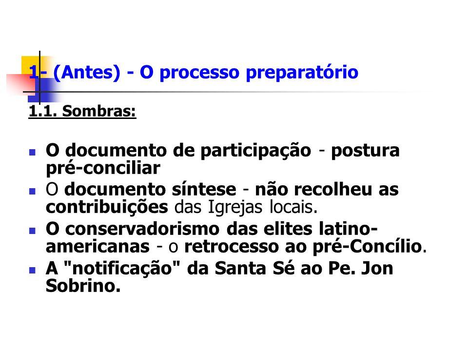 1- (Antes) - O processo preparatório 1.1. Sombras: O documento de participação - postura pré-conciliar O documento síntese - não recolheu as contribui