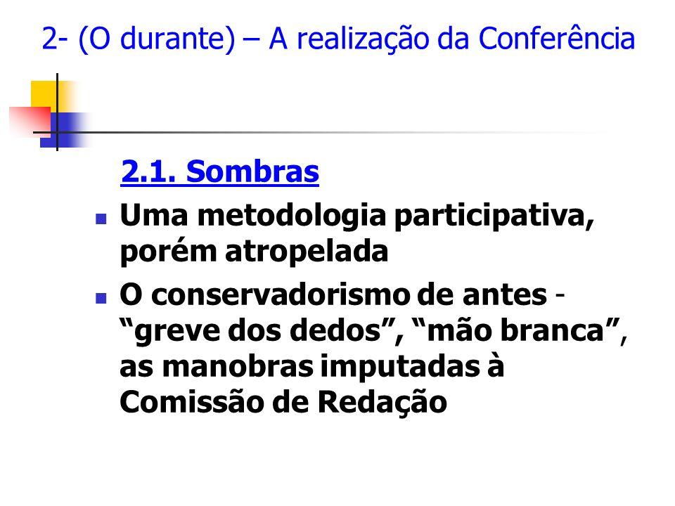 2- (O durante) – A realização da Conferência 2.1. Sombras Uma metodologia participativa, porém atropelada O conservadorismo de antes - greve dos dedos
