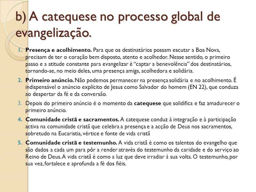 b) A catequese no processo global de evangelização. 1.Presença e acolhimento. Para que os destinatários possam escutar a Boa Nova, precisam de ter o c