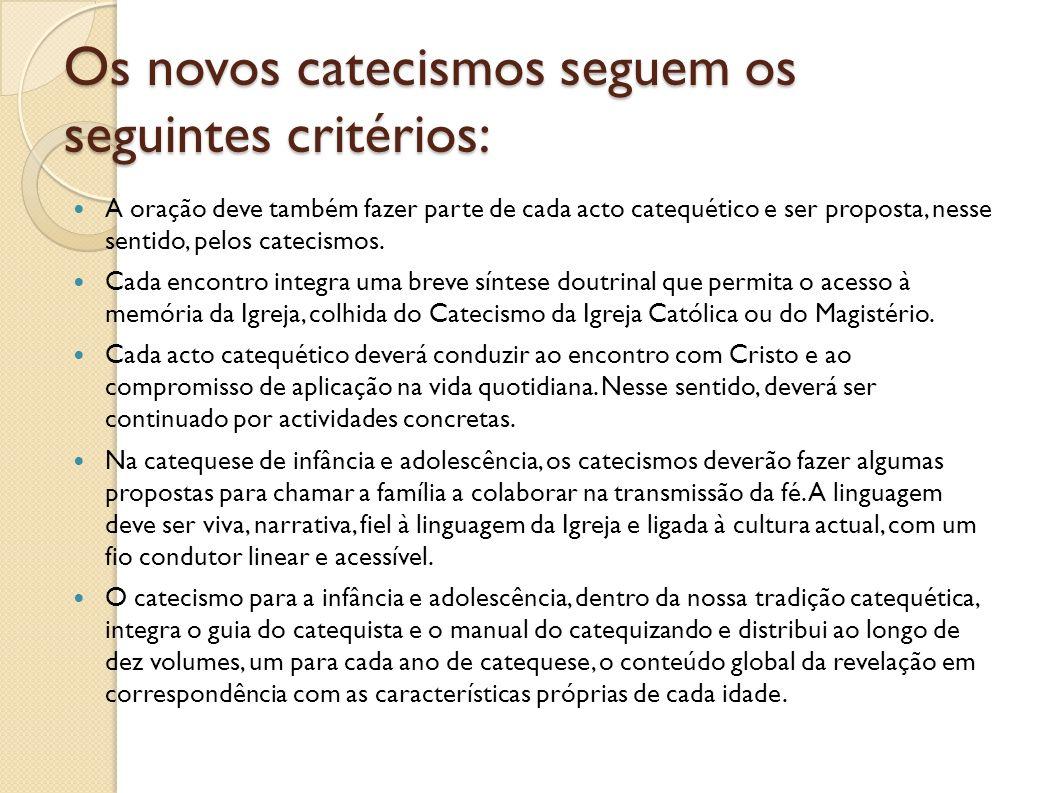Os novos catecismos seguem os seguintes critérios: A oração deve também fazer parte de cada acto catequético e ser proposta, nesse sentido, pelos cate