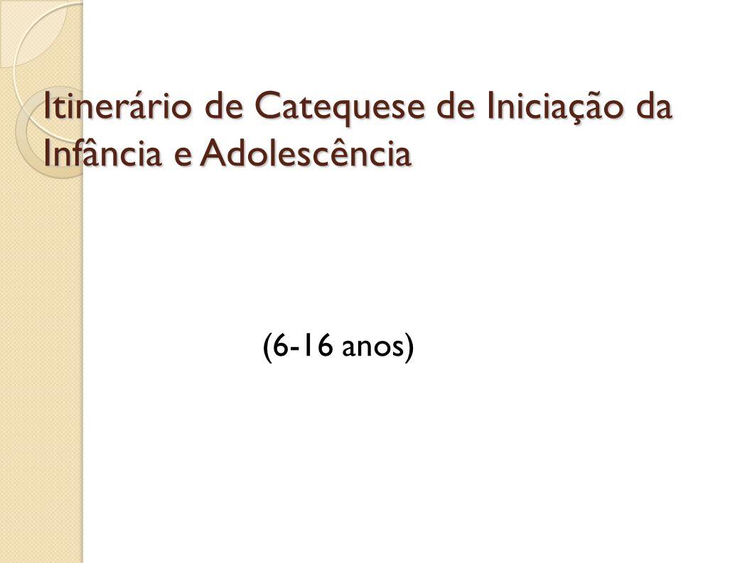 Itinerário de Catequese de Iniciação da Infância e Adolescência (6-16 anos)