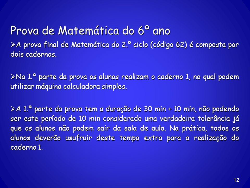 Prova de Matemática do 6º ano A prova final de Matemática do 2.º ciclo (código 62) é composta por dois cadernos. A prova final de Matemática do 2.º ci