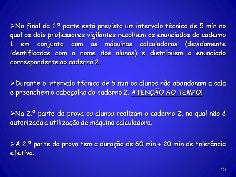 No final da 1.ª parte está previsto um intervalo técnico de 5 min no qual os dois professores vigilantes recolhem os enunciados do caderno 1 em conjun