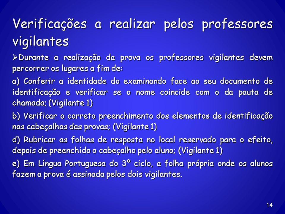 Verificações a realizar pelos professores vigilantes Durante a realização da prova os professores vigilantes devem percorrer os lugares a fim de: Dura