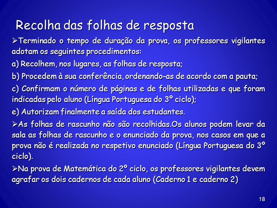 Recolha das folhas de resposta Terminado o tempo de duração da prova, os professores vigilantes adotam os seguintes procedimentos: Terminado o tempo d