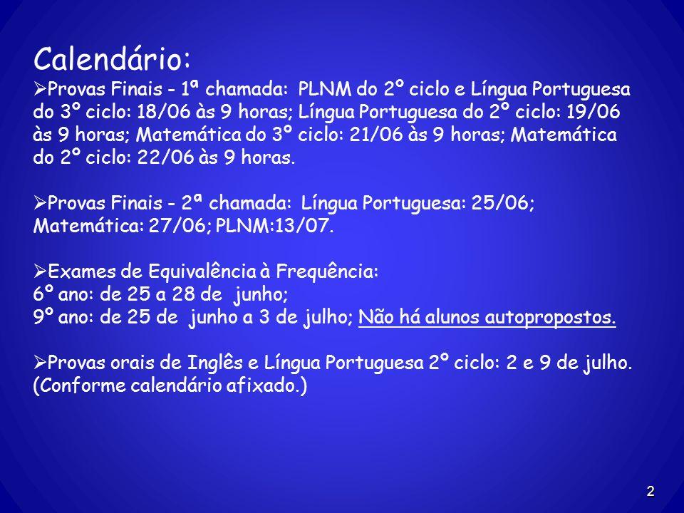 2 Calendário: Provas Finais - 1ª chamada: PLNM do 2º ciclo e Língua Portuguesa do 3º ciclo: 18/06 às 9 horas; Língua Portuguesa do 2º ciclo: 19/06 às