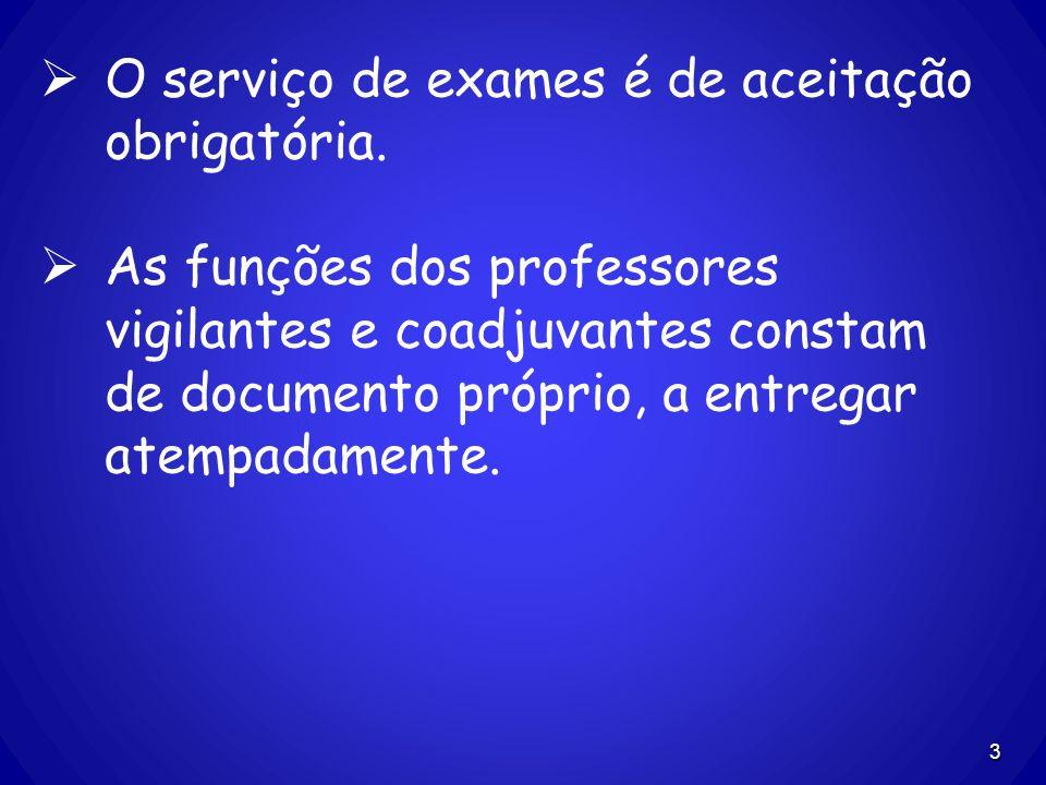 3 O serviço de exames é de aceitação obrigatória. As funções dos professores vigilantes e coadjuvantes constam de documento próprio, a entregar atempa