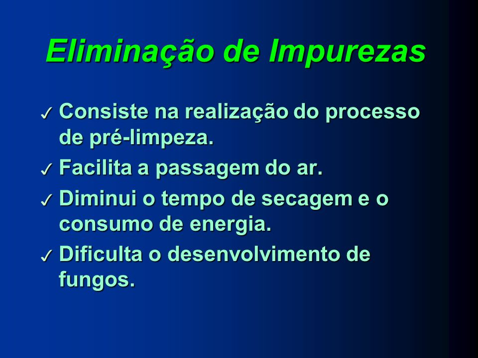 Eliminação de Impurezas 3 Consiste na realização do processo de pré-limpeza.