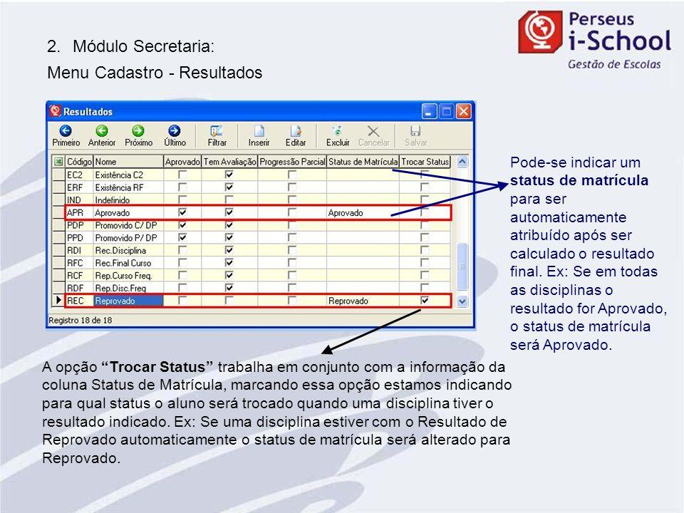2.Módulo Secretaria: Menu Cadastro - Resultados Pode-se indicar um status de matrícula para ser automaticamente atribuído após ser calculado o resulta