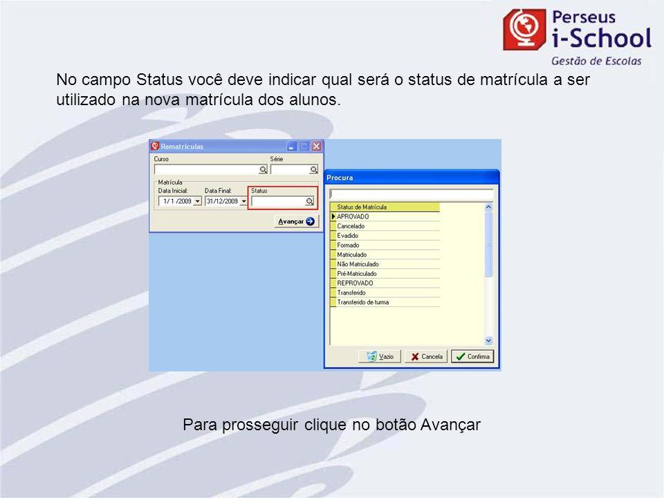 No campo Status você deve indicar qual será o status de matrícula a ser utilizado na nova matrícula dos alunos. Para prosseguir clique no botão Avança