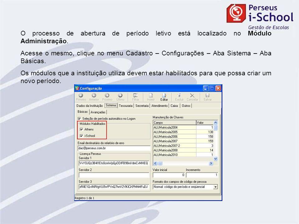 O processo de abertura de período letivo está localizado no Módulo Administração. Acesse o mesmo, clique no menu Cadastro – Configurações – Aba Sistem