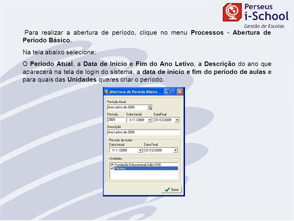 Para realizar a abertura de período, clique no menu Processos - Abertura de Período Básico. Na tela abaixo selecione: O Período Atual, a Data de Iníci