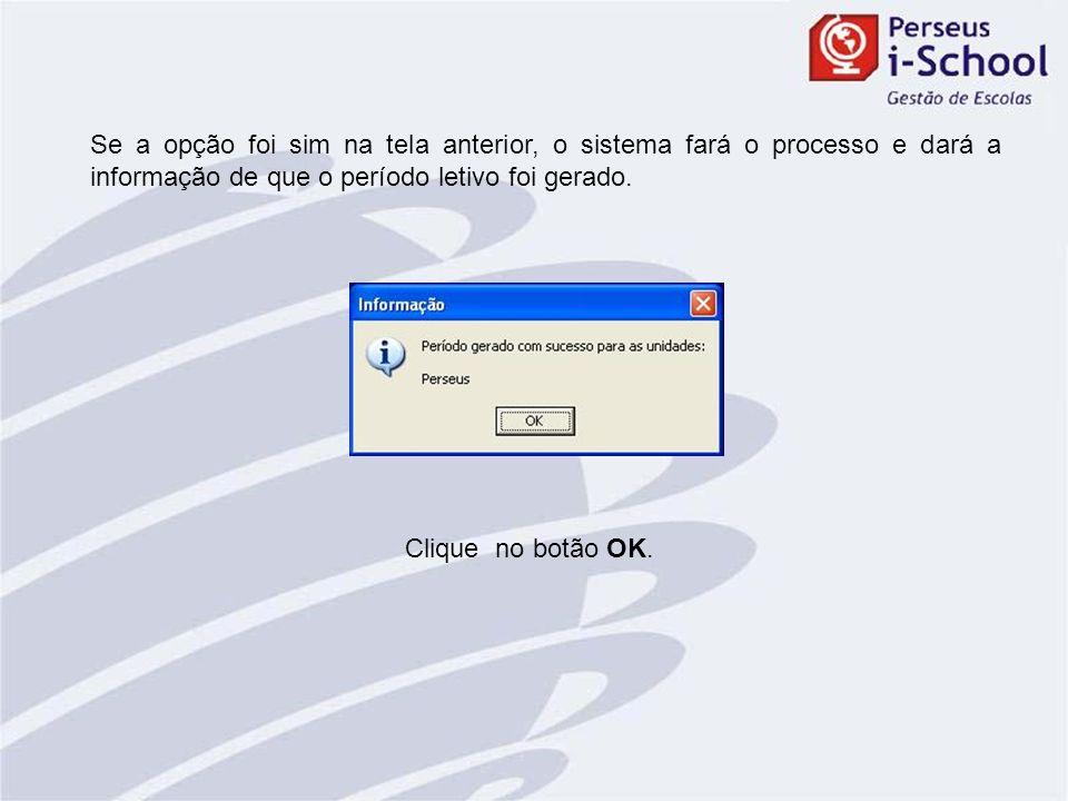 Ao abrir a tela de login do sistema, já estará disponível o novo período letivo.
