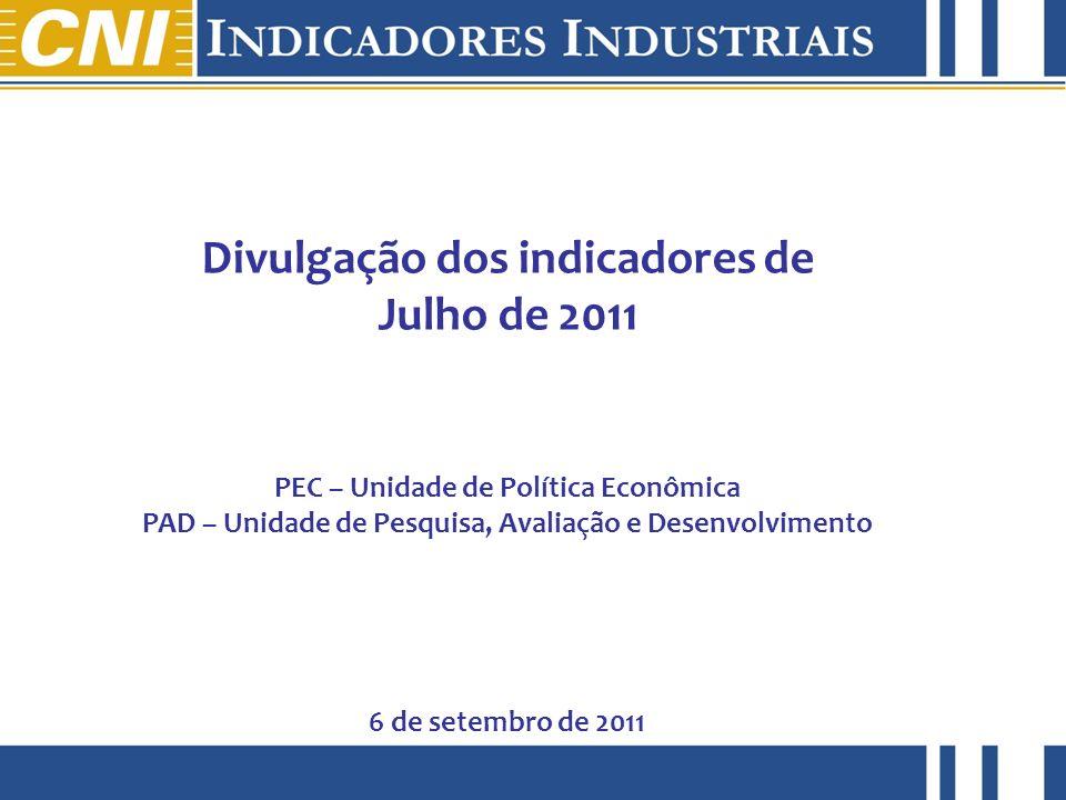 julho de 2011 Divulgação dos indicadores de Julho de 2011 PEC – Unidade de Política Econômica PAD – Unidade de Pesquisa, Avaliação e Desenvolvimento 6 de setembro de 2011