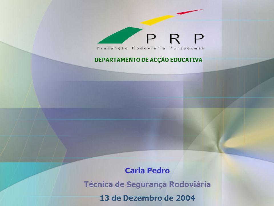 Carla Pedro Técnica de Segurança Rodoviária 13 de Dezembro de 2004 DEPARTAMENTO DE ACÇÃO EDUCATIVA