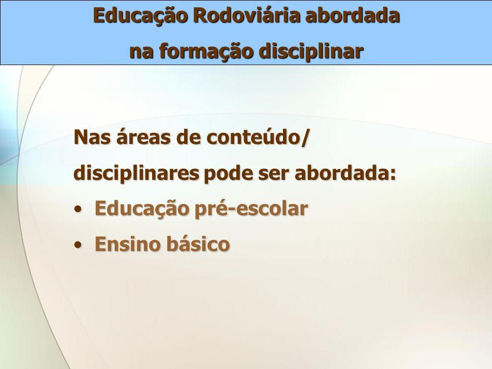 Nas áreas de conteúdo/ disciplinares pode ser abordada: Educação pré-escolar Educação pré-escolar Ensino básico Ensino básico Educação Rodoviária abor