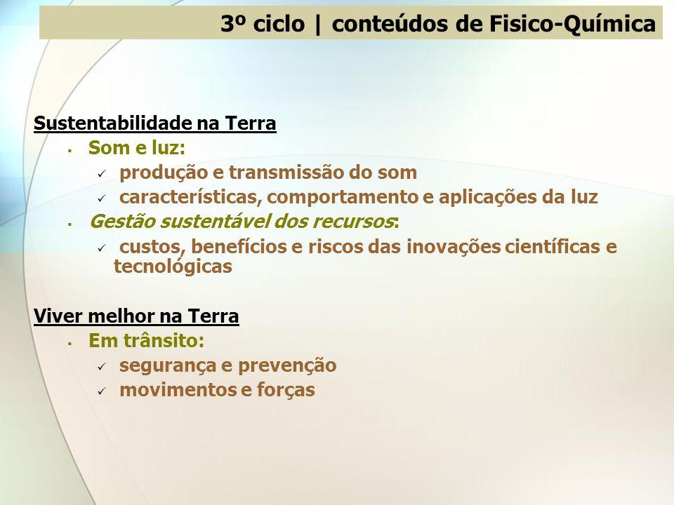 3º ciclo | conteúdos de Fisico-Química Sustentabilidade na Terra Som e luz: produção e transmissão do som características, comportamento e aplicações