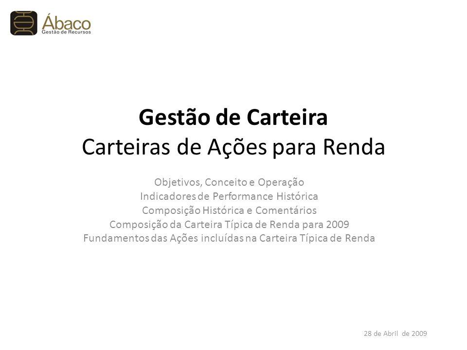 Gestão de Carteira Carteiras de Ações para Renda Objetivos, Conceito e Operação Indicadores de Performance Histórica Composição Histórica e Comentário