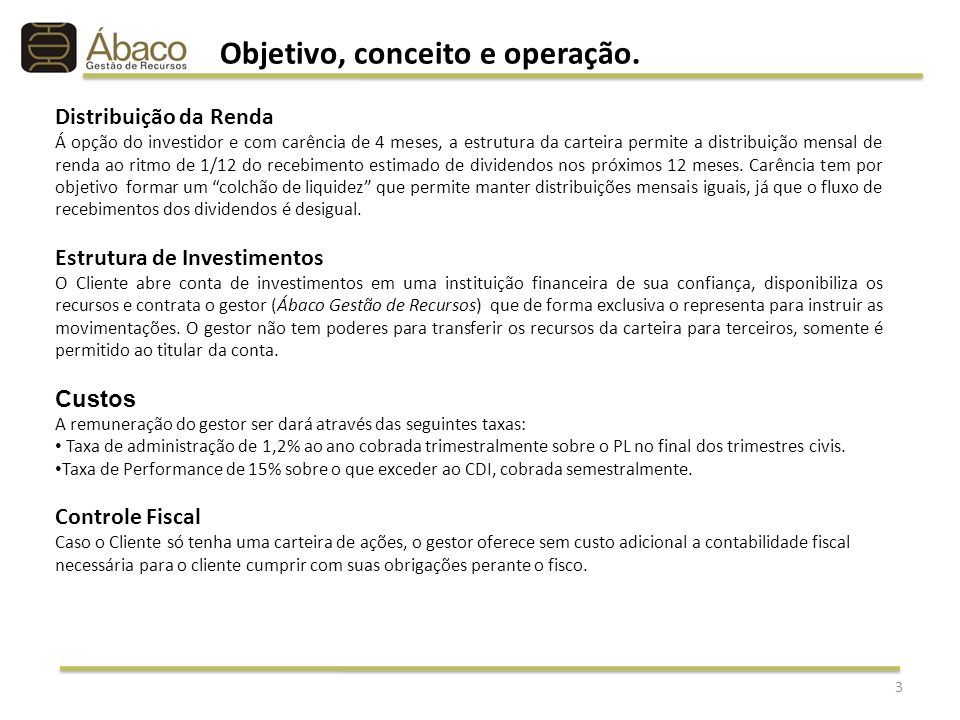 3 Distribuição da Renda Á opção do investidor e com carência de 4 meses, a estrutura da carteira permite a distribuição mensal de renda ao ritmo de 1/