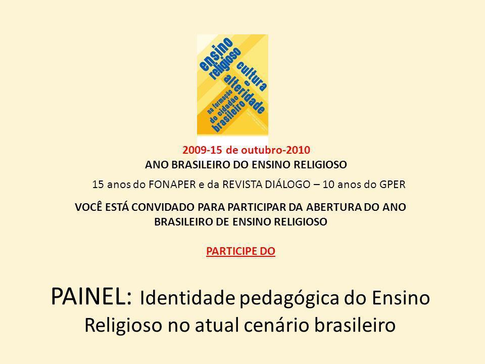 2009-15 de outubro-2010 ANO BRASILEIRO DO ENSINO RELIGIOSO VOCÊ ESTÁ CONVIDADO PARA PARTICIPAR DA ABERTURA DO ANO BRASILEIRO DE ENSINO RELIGIOSO PARTICIPE DO PAINEL: Identidade pedagógica do Ensino Religioso no atual cenário brasileiro 15 anos do FONAPER e da REVISTA DIÁLOGO – 10 anos do GPER