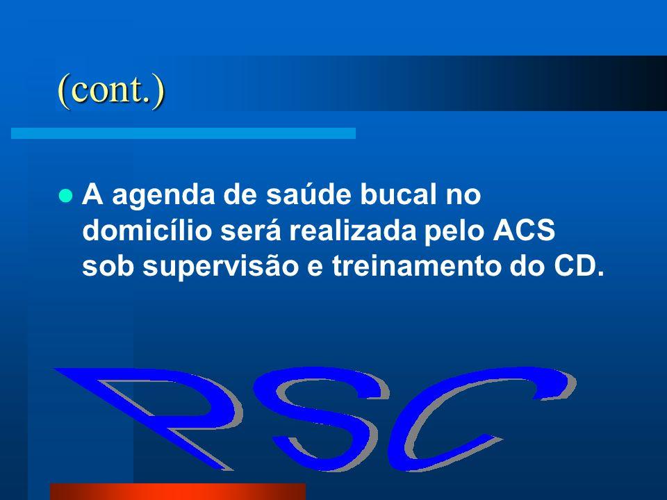 (cont.) A agenda de saúde bucal no domicílio será realizada pelo ACS sob supervisão e treinamento do CD.