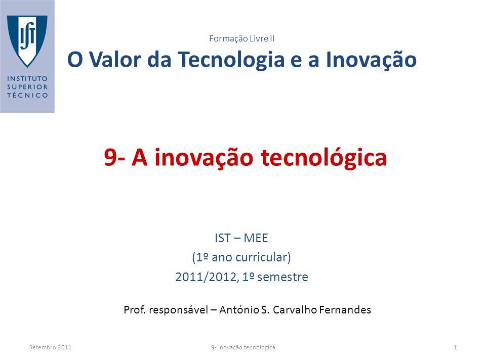 Setembro 20119- Inovação tecnológica1 9- A inovação tecnológica Formação Livre II O Valor da Tecnologia e a Inovação IST – MEE (1º ano curricular) 2011/2012, 1º semestre Prof.