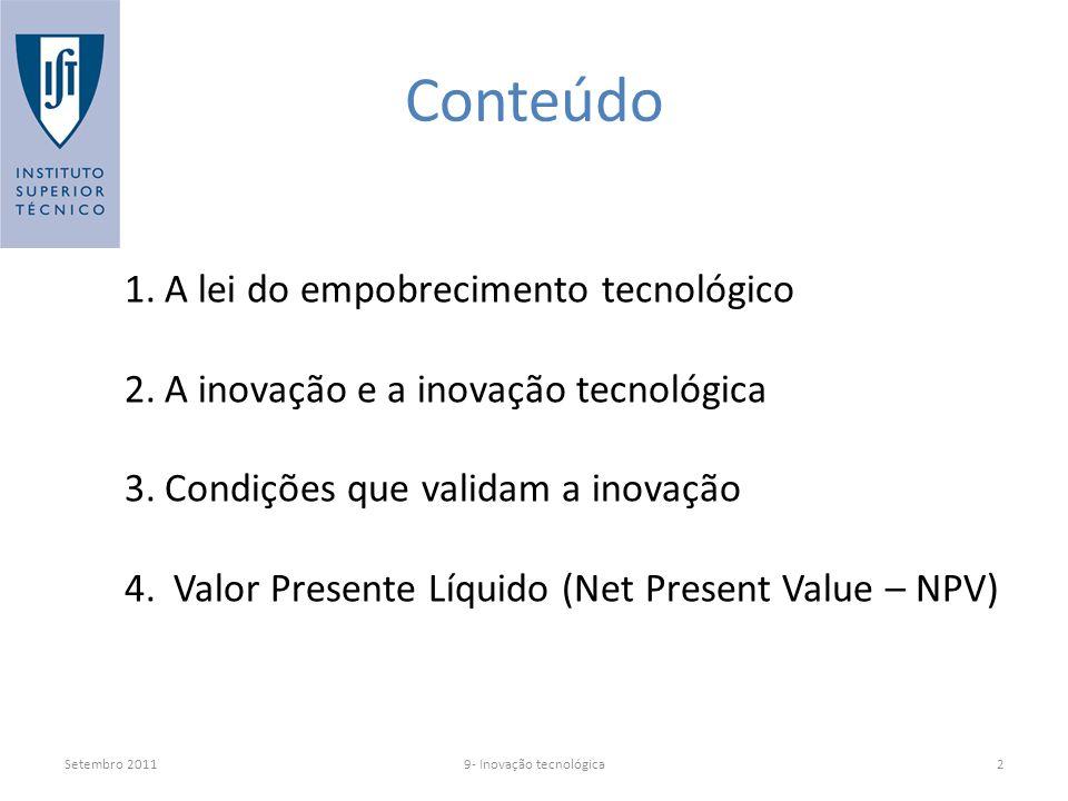 Setembro 20119- Inovação tecnológica2 Conteúdo 1.A lei do empobrecimento tecnológico 2.A inovação e a inovação tecnológica 3.Condições que validam a inovação 4.