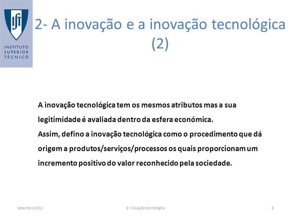 Setembro 20119- Inovação tecnológica6 A inovação tecnológica tem os mesmos atributos mas a sua legitimidade é avaliada dentro da esfera económica.