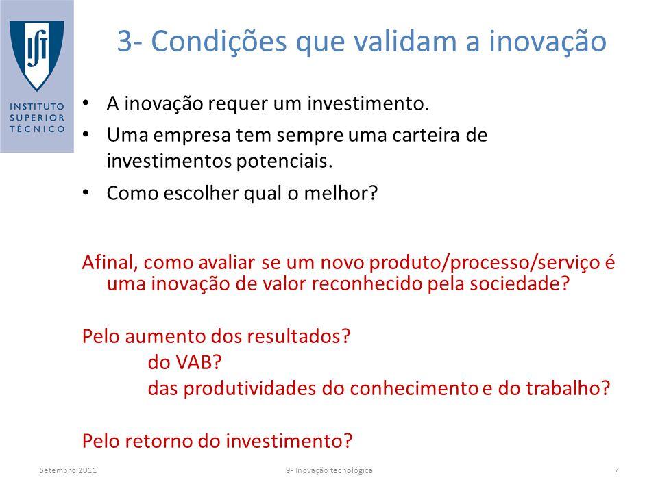 Setembro 20119- Inovação tecnológica7 3- Condições que validam a inovação Afinal, como avaliar se um novo produto/processo/serviço é uma inovação de valor reconhecido pela sociedade.