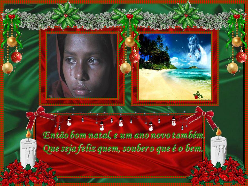 Então é natal, a festa cristã. Do velho e do novo, do amor como um todo