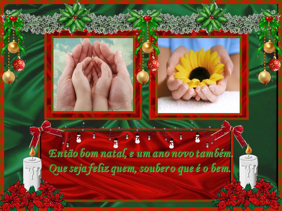 Então bom natal, pro Branco e pro Negro Amarelo e Vermelho, pra paz afinal.