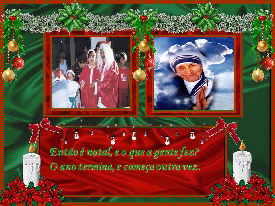 Então bom natal, e um ano novo também. Que seja feliz quem, souber o que é o bem.