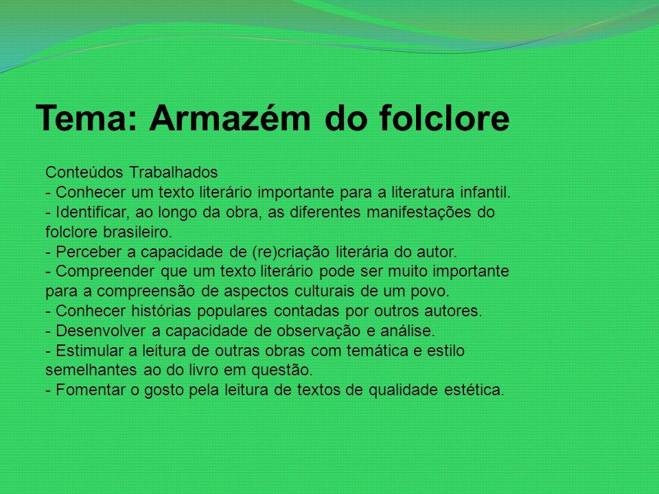 Tema: Armazém do folclore Conteúdos Trabalhados - Conhecer um texto literário importante para a literatura infantil.