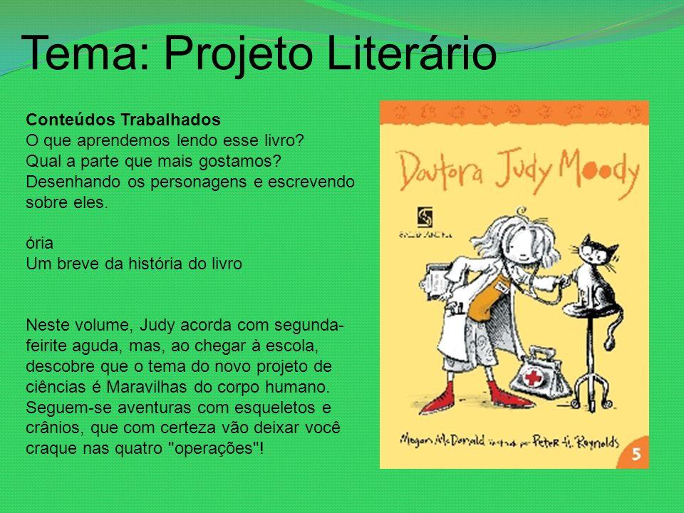 Tema: Projeto Literário Conteúdos Trabalhados O que aprendemos lendo esse livro? Qual a parte que mais gostamos? Desenhando os personagens e escrevend