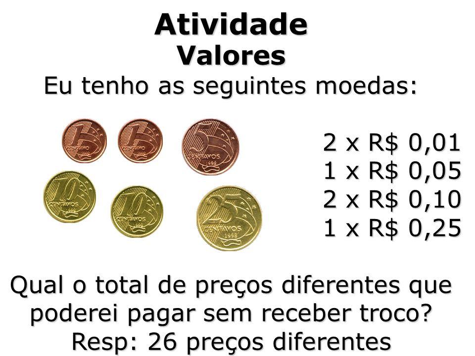 AtividadeValores Eu tenho as seguintes moedas: 2 x R$ 0,01 1 x R$ 0,05 2 x R$ 0,10 1 x R$ 0,25 Qual o total de preços diferentes que poderei pagar sem