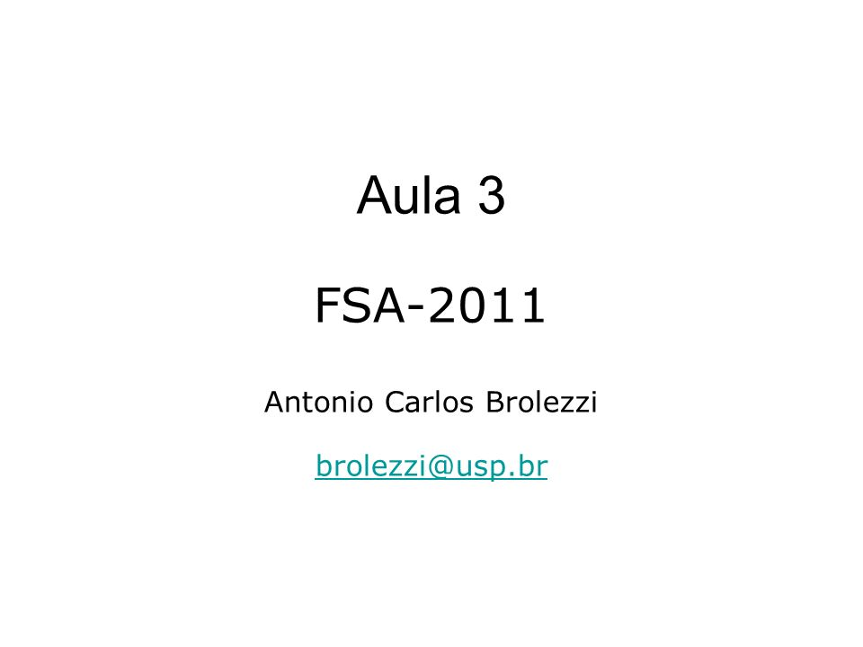 Aula 3 FSA-2011 Antonio Carlos Brolezzi brolezzi@usp.br brolezzi@usp.br