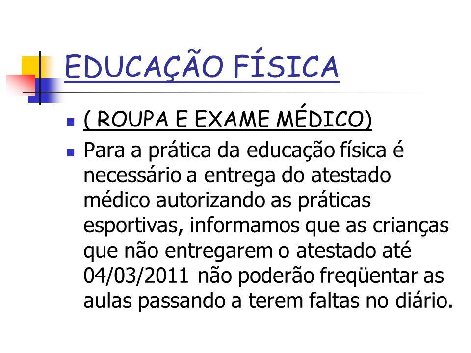 EDUCAÇÃO FÍSICA ( ROUPA E EXAME MÉDICO) Para a prática da educação física é necessário a entrega do atestado médico autorizando as práticas esportivas
