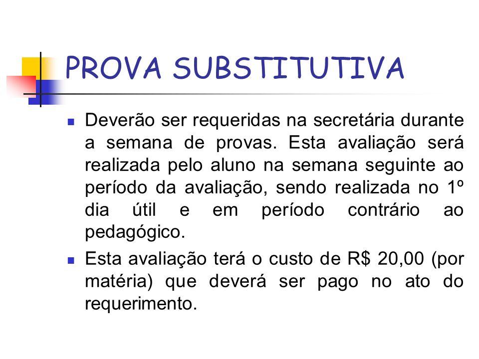 PROVA SUBSTITUTIVA Deverão ser requeridas na secretária durante a semana de provas. Esta avaliação será realizada pelo aluno na semana seguinte ao per