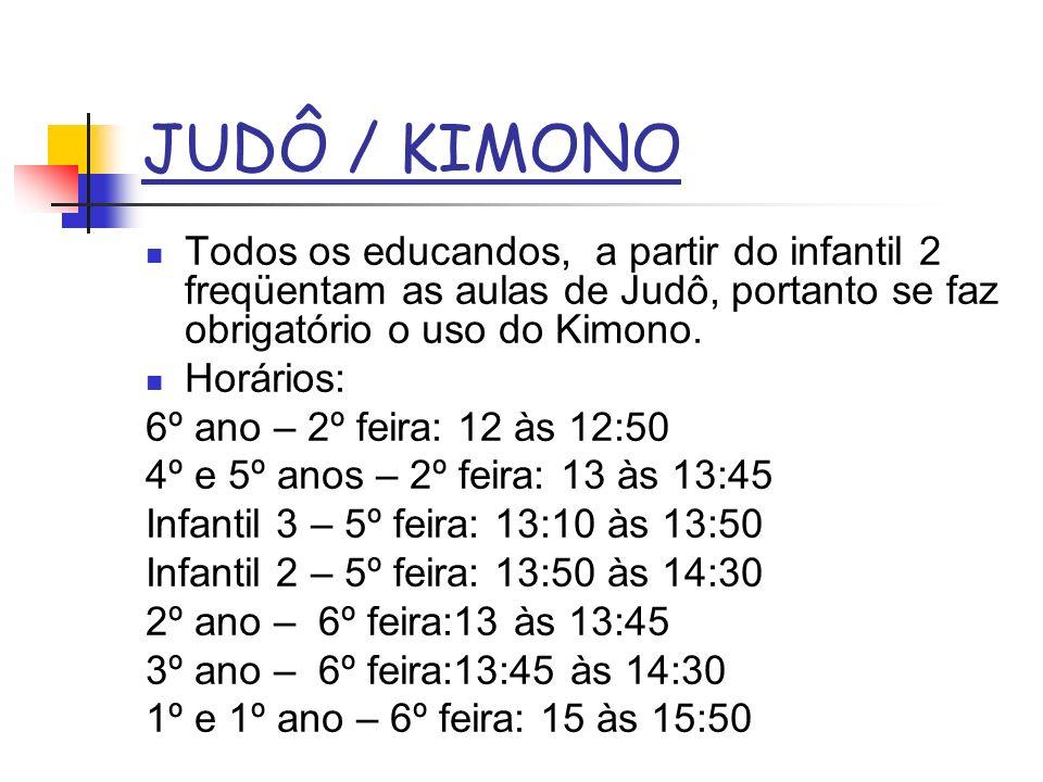 JUDÔ / KIMONO Todos os educandos, a partir do infantil 2 freqüentam as aulas de Judô, portanto se faz obrigatório o uso do Kimono. Horários: 6º ano –