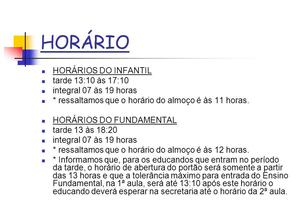 HORÁRIO HORÁRIOS DO INFANTIL tarde 13:10 às 17:10 integral 07 às 19 horas * ressaltamos que o horário do almoço é às 11 horas. HORÁRIOS DO FUNDAMENTAL