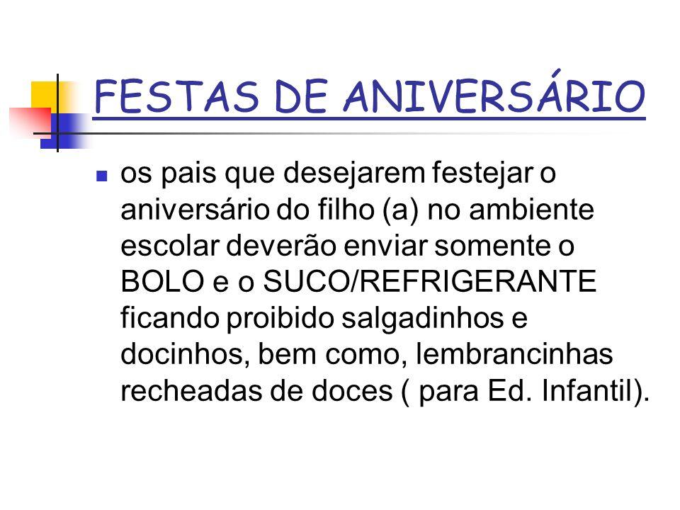 FESTAS DE ANIVERSÁRIO os pais que desejarem festejar o aniversário do filho (a) no ambiente escolar deverão enviar somente o BOLO e o SUCO/REFRIGERANT