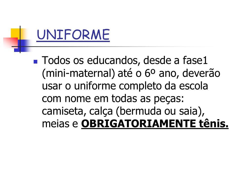 UNIFORME Todos os educandos, desde a fase1 (mini-maternal) até o 6º ano, deverão usar o uniforme completo da escola com nome em todas as peças: camise
