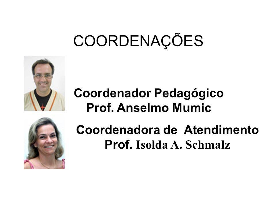 COORDENAÇÕES Coordenadora de Atendimento Prof. Isolda A. Schmalz Coordenador Pedagógico Prof. Anselmo Mumic
