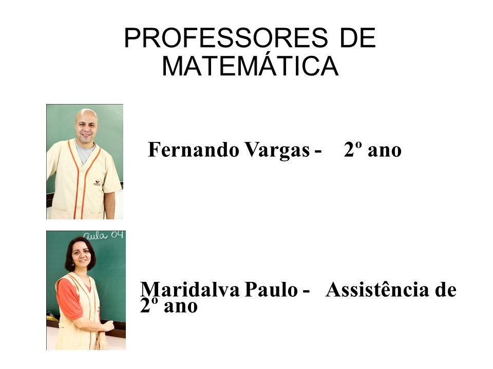PROFESSORES DE MATEMÁTICA Fernando Vargas - 2º ano Maridalva Paulo - Assistência de 2º ano